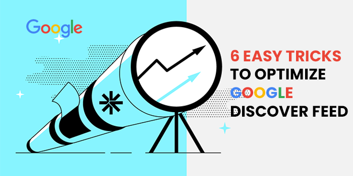 6 EASY TRICKS TO OPTIMIZE GOOGLE DISCOVER FEED