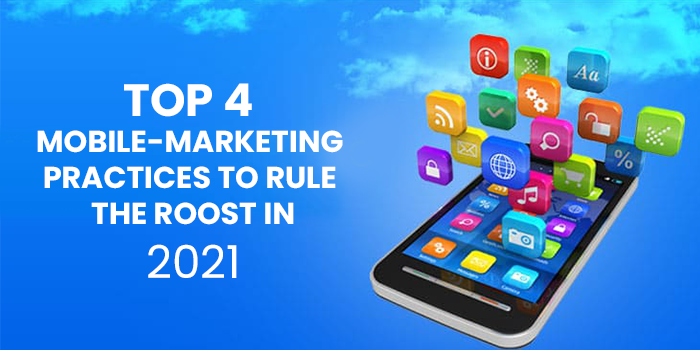 TOP 4 MOBILE-MARKETING PRACTICES TO RULE THE ROOST IN 2021
